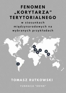"""Fenomen """"korytarza"""" terytorialnego w stosunkach międzynarodowych na wybranych przykładach"""