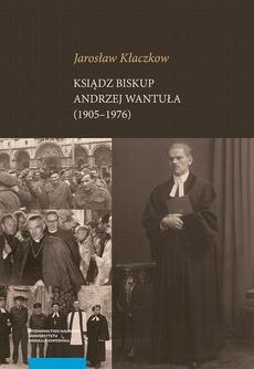 Ksiądz biskup Andrzej Wantuła (1905–1976)