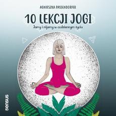 10 lekcji jogi. Jamy i nijamy w codziennym życiu
