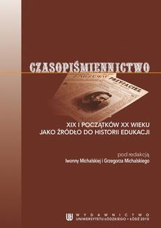 Czasopiśmiennictwo XIX i początków XX wieku jako źródło do historii edukacji
