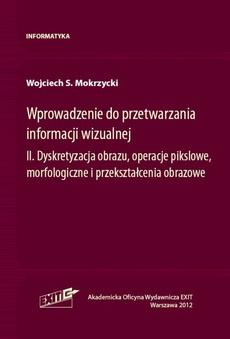 Wprowadzenie do przetwarzania informacji wizualnej. 2. Dyskretyzacja obrazu, operacje pikslowe, morfologiczne i przekształcenia obrazowe