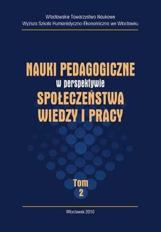 Nauki pedagogiczne w perspektywie społeczeństwa wiedzy i pracy, t. II