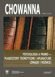 """""""Chowanna"""" 2011, R. 54 (67), T. 2 (37): Psychologia a prawo – płaszczyzny teoretyczne i aplikacyjne (związki i różnice) - 01 Psychologia i prawo. Węzłowe problemy teoretyczne i aplikacyjne"""