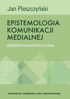 Epistemologia komunikacji medialnej. Perspektywa ewolucyjna