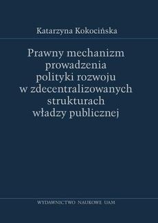 Prawny mechanizm prowadzenia polityki rozwoju w zdecentralizowanych strukturach władzy publicznej