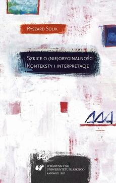 Szkice o (nie)oryginalności. Konteksty i interpretacje - 02 IV Uprzedniość versus oryginalność; V (Nie)oryginalność arcydzieła; VI Modernistyczny przełom