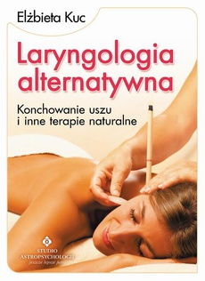 Laryngologia alternatywna. Konchowanie uszu i inne terapie naturalne