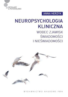 Neuropsychologia kliniczna wobec zjawisk świadomości i nieświadomości
