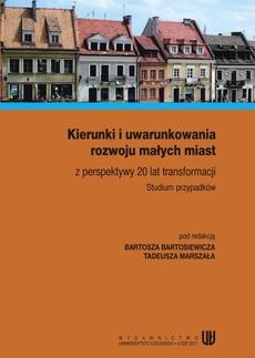 Kierunki i uwarunkowania rozwoju małych miast z perspektywy 20 lat transformacji. Studium przypadków