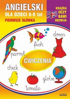 Angielski dla dzieci 10. Pierwsze słówka. Ćwiczenia. 6-8 lat