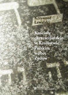 Kościoły chrześcijańskie w Królestwie Polskim wobec Żydów w latach 1855 - 1915