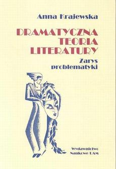 Dramatyczna teoria literatury. Zarys problematyki