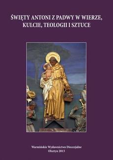 Święty Antoni z Padwy w wierze, kulcie, teologii i sztuce - Saint Anthony of Padua. Priest, Mystic, Saint, Wonder-Worker, Patron