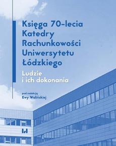 Księga 70-lecia Katedry Rachunkowości Uniwersytetu Łódzkiego