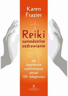 Reiki – samodzielne uzdrawianie. Jak bezpiecznie wyeliminować ponad 100 dolegliwości
