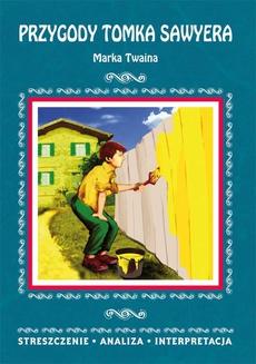 Przygody Tomka Sawyera Marka Twaina. Streszczenie, analiza, interpretacja