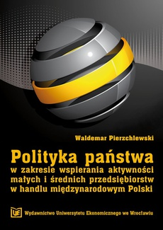 Polityka państwa w zakresie wspierania aktywności msp w handlu międzynarodowym Polski