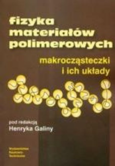 Fizyka materiałów polimerowych. Makrocząsteczki i ich układy