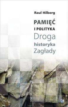 Pamięć i polityka Droga historyka Zagłady