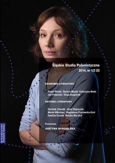 """""""Śląskie Studia Polonistyczne"""" 2014, nr 1/2 (5): Ekonomie literatury / Historie Literatury. Prezentacje: Justyna Bargielska - 10 W świecie masek. Tożsamość historyka literatury"""