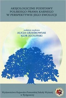 Aksjologiczne podstawy polskiego prawa karnego w perspektywie jego ewolucji