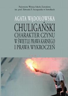 Chuligański charakter czynu w świetle prawa karnego i prawa wykroczeń. T. 1. Modele prawnokarnej walki z chuligaństwem w Polsce w latach 1950-1997