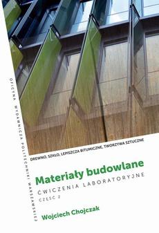 Materiały budowlane. Ćwiczenia laboratoryjne . Część 2. Drewno, szkło, lepiszcza bitumiczne, tworzywa sztuczne