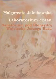 Laboratorium czasu. Sanatorium pod Klepsydrą Wojciecha Jerzego Hasa