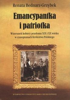 Emancypantka i patriotka. Wizerunek kobiety przełomu XIX i XX wieku w czasopismach Królestwa Polskiego