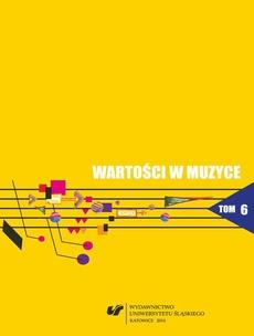 """Wartości w muzyce. T. 6: Muzyka współczesna - teatr - media - 11 """"Stary"""" czas w """"nowej"""" muzyce — z zapisków dyrygenta"""