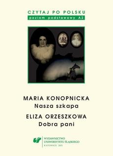 """Czytaj po polsku. T. 3: Maria Konopnicka: """"Nasza szkapa"""". Eliza Orzeszkowa: """"Dobra pani"""". Wyd. 4"""