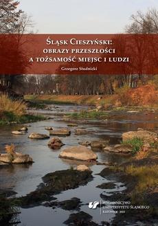Śląsk Cieszyński: obrazy przeszłości a tożsamość miejsc i ludzi - 06 Mówiąc o miejscu, jego przeszłości i tożsamości