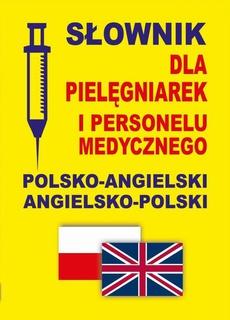 Słownik dla pielęgniarek i personelu medycznego polsko-angielski angielsko-polski