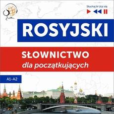 Rosyjski. Słownictwo dla początkujących – Słuchaj & Ucz się (Poziom A1 – A2)