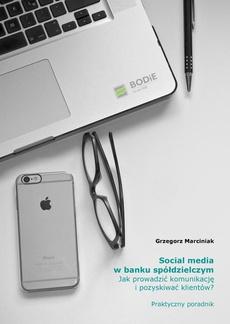 Social media w banku spółdzielczym Jak prowadzić komunikację i pozyskiwać klientów? Praktyczny poradnik