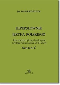 Hipersłownik jęsyka Polskiego Tom 1: A-Ć