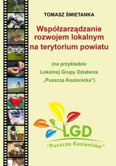 """Współzarządzanie rozwojem lokalnym na terytorium powiatu (na przykładzie Lokalnej Grupy Działania """"Puszcza Kozienicka"""")"""