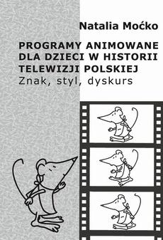 Programy animowane dla dzieci w historii Telewizji Polskiej. Znak, styl, dyskurs