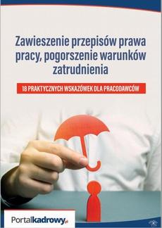 Zawieszenie przepisów prawa pracy, pogorszenie warunków zatrudnienia - 18 PRAKTYCZNYCH WSKAZÓWEK DLA PRACODAWCÓW