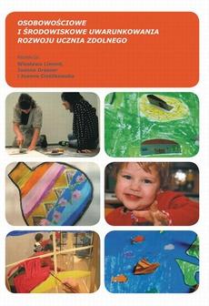 Osobowościowe i środowiskowe uwarunkowania rozwoju ucznia zdolnego, t.1