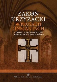 Zakon krzyżacki w Prusach i Inflantach. Podziały administracyjne i kościelne w XIII-XVI wieku