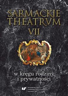 Sarmackie theatrum. T. 7: W kręgu rodziny i prywatności - 01 Oficjalność prywatności rodziny możnowładczej w Rzeczypospolitej XVI wieku