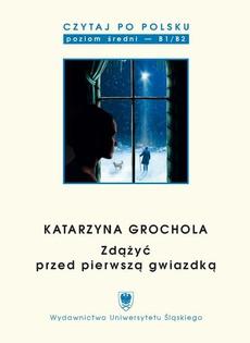 """Czytaj po polsku. T. 9: Katarzyna Grochola: """"Zdążyć przed pierwszą gwiazdką"""""""