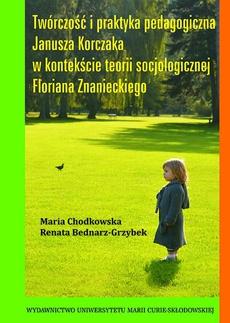 Twórczość i praktyka pedagogiczna Janusza Korczaka w kontekście teorii socjologicznej Floriana Znanieckiego