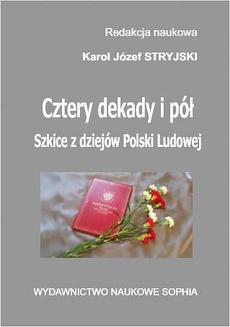 Cztery dekady i pół. Szkice z dziejów Polski Ludowej