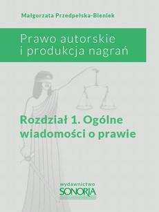 Prawo autorskie i produkcja nagrań. Rozdział 1. Ogólne wiadomości o prawie