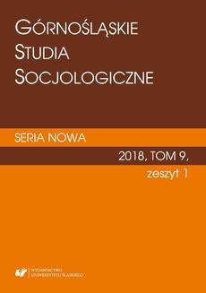 """""""Górnośląskie Studia Socjologiczne. Seria Nowa"""" 2018, T. 9, z. 1"""
