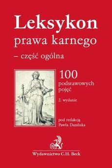 Leksykon prawa karnego - część ogólna. 100 podstawowych pojęć. Wydanie 2