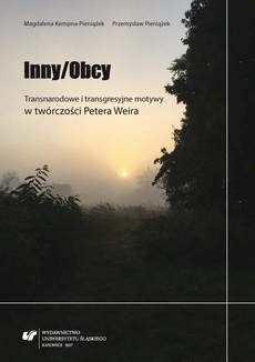 Inny/Obcy. Transnarodowe i transgresyjne motywy w twórczości Petera Weira - 05 Podróże w nieznane; Zakończenie; Filmografia; Bibliografia