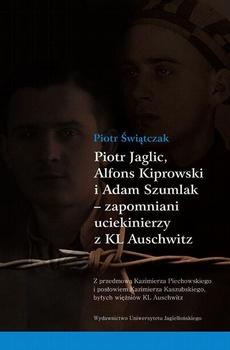 Piotr Jaglic Alfons Kiprowski i Adam Szumlak zapomniani uciekinierzy z KL Auschwitz